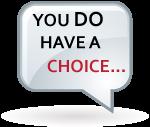You Do Have a Choice...